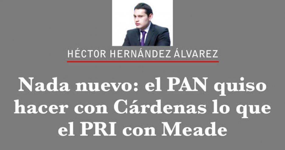 Nada nuevo: el PAN quiso hacer con Cárdenas lo que el PRI con Meade