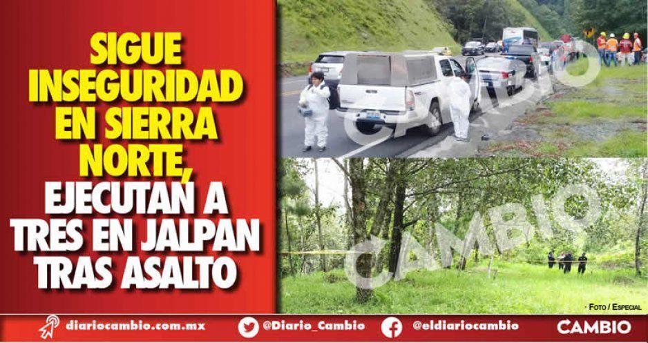 Sigue inseguridad en Sierra Norte,  ejecutan a tres en Jalpan tras asalto
