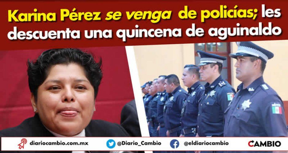 Karina Pérez se venga de policías; les descuenta una quincena de aguinaldo