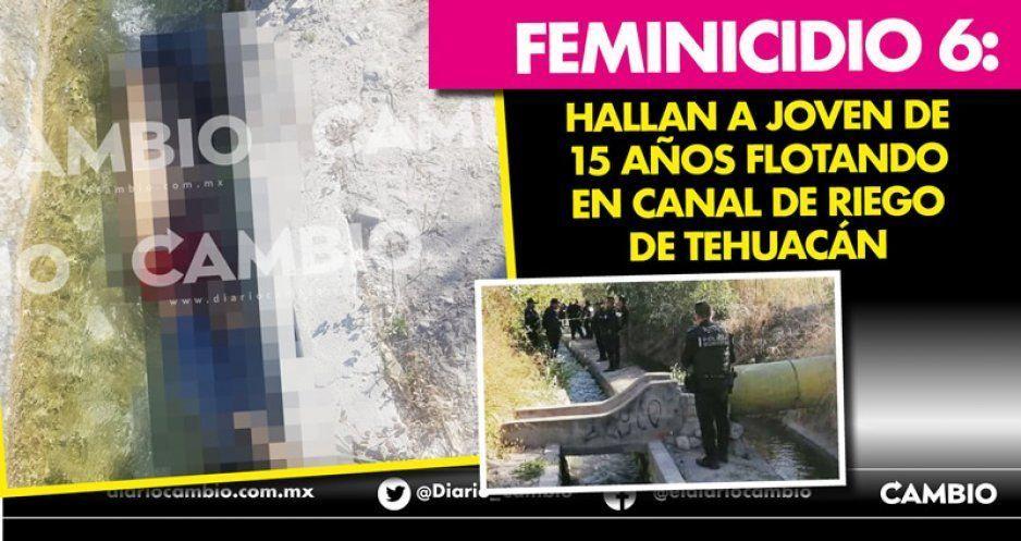 Feminicidio 6: hallan a joven de 15 años flotando en canal de riego de Tehuacán