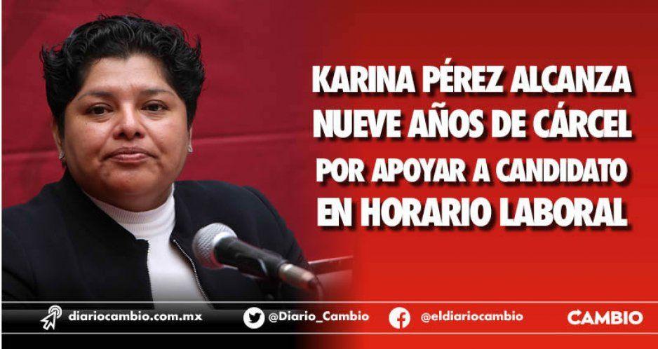Karina Pérez podría recibir hasta 9 años de cárcel  por los delitos que le investiga la Fepade