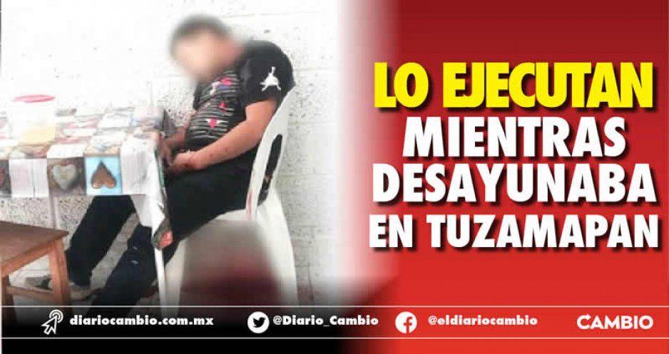 Lo ejecutan mientras desayunaba en Tuzamapan