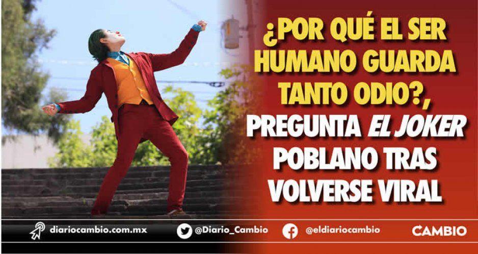 ¿Por qué el ser humano guarda tanto odio?, pregunta el Joker poblano tras volverse viral (VIDEO)