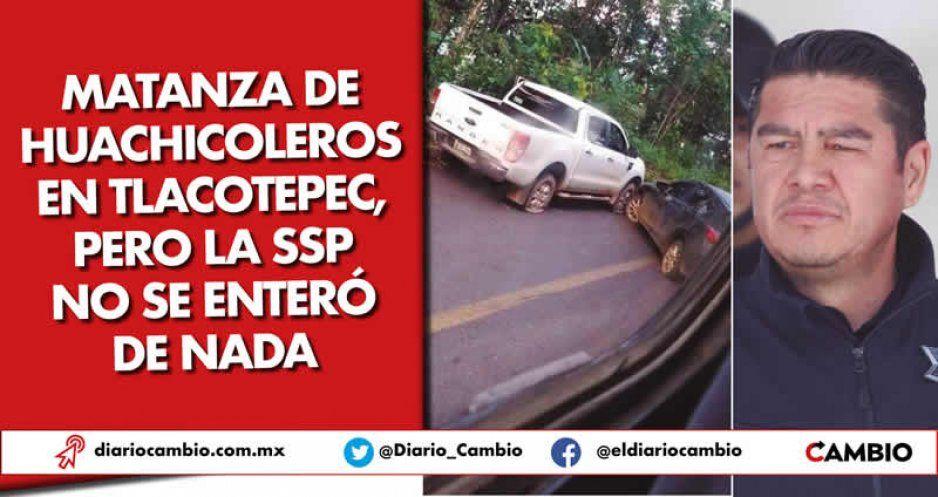 Matanza de huachicoleros en Tlacotepec, pero la SSP no se enteró de nada