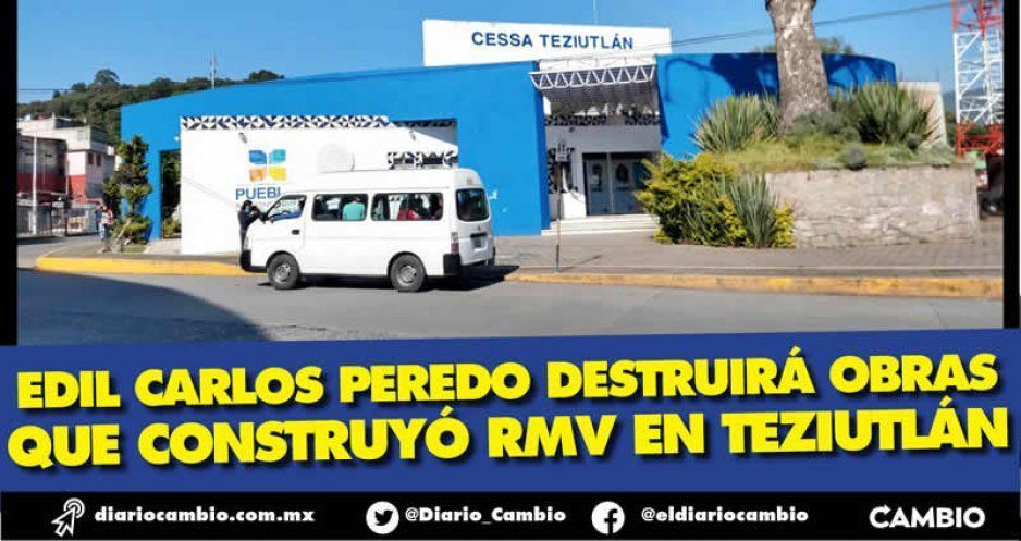 Edil Carlos Peredo destruirá obras  que construyó RMV en Teziutlán