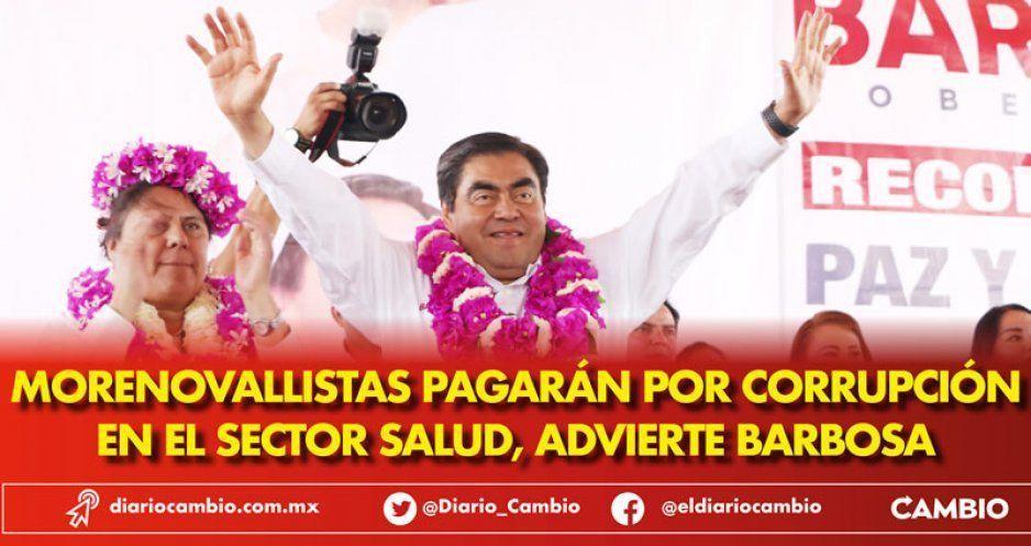 Morenovallistas pagarán actos de corrupción en sector salud, Barbosa: daban medicina genérica y no de patente