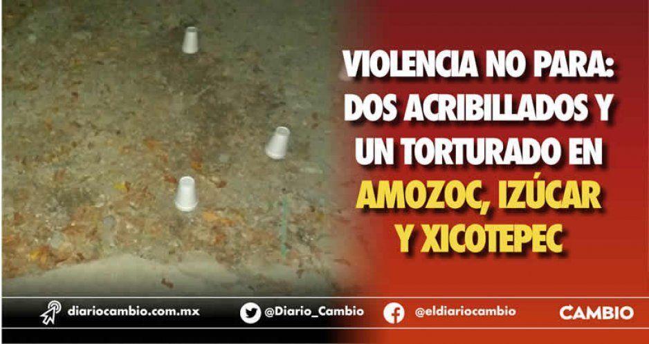 Violencia no para: dos acribillados y un  torturado en Amozoc, Izúcar y Xicotepec