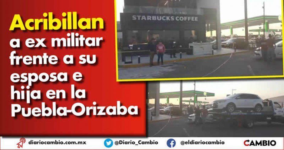 Acribillan a ex militar frente a su esposa e hija en la Puebla-Orizaba