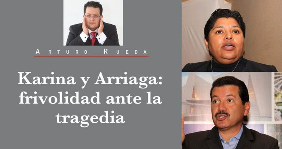 Karina y Arriaga: frivolidad ante la tragedia