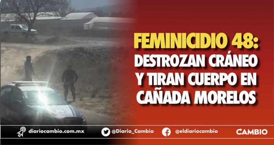 Feminicidio 48: destrozan cráneo y tiran cuerpo en Cañada Morelos