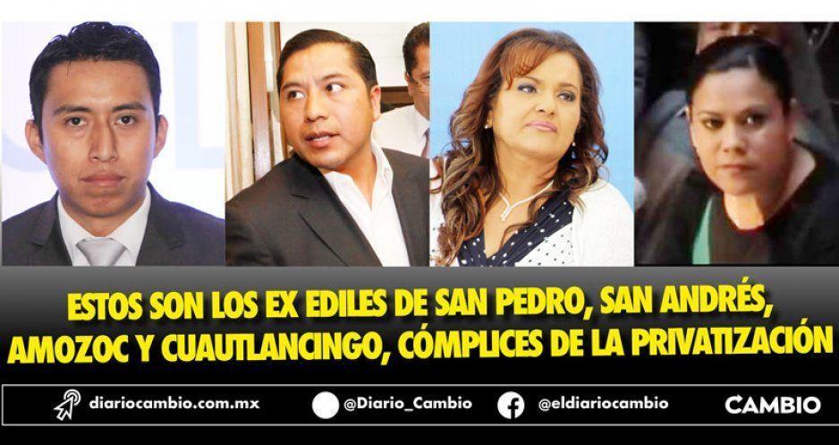 Estos son los ex ediles de San Pedro, San Andrés,  Amozoc y Cuautlancingo, cómplices de la privatización