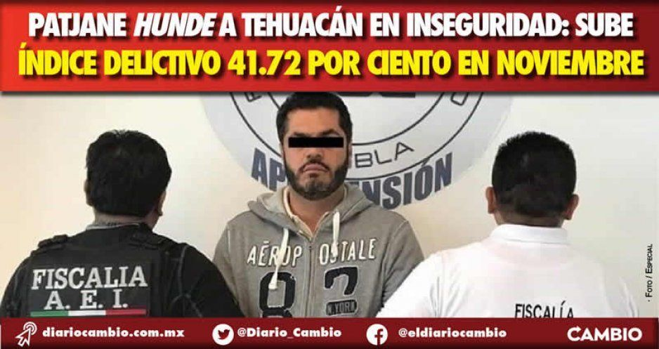 Patjane hunde a Tehuacán en inseguridad: sube  índice delictivo 41.72 por ciento en noviembre