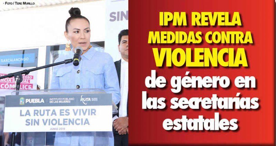 IPM revela medidas contra violencia de género en las secretarías estatales