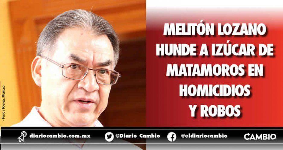 Melitón Lozano hunde a Izúcar de  Matamoros en homicidios y robos
