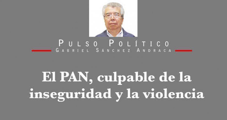 El PAN, culpable de la inseguridad y la violencia