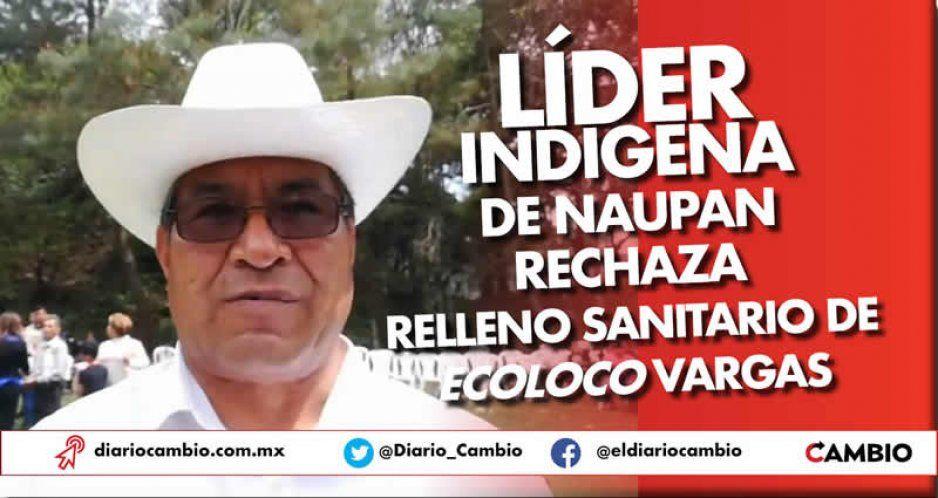 Líder indígena de Naupan rechaza relleno sanitario de Ecoloco Vargas