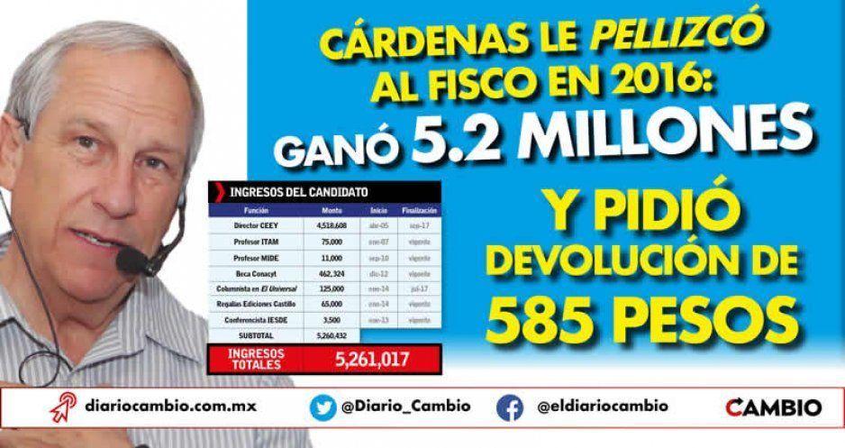 Cárdenas le pellizcó al fisco en 2016: ganó 5.2 millones y pidió devolución de 585 pesos