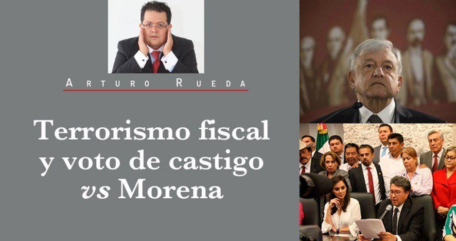 Terrorismo fiscal y voto de castigo vs Morena