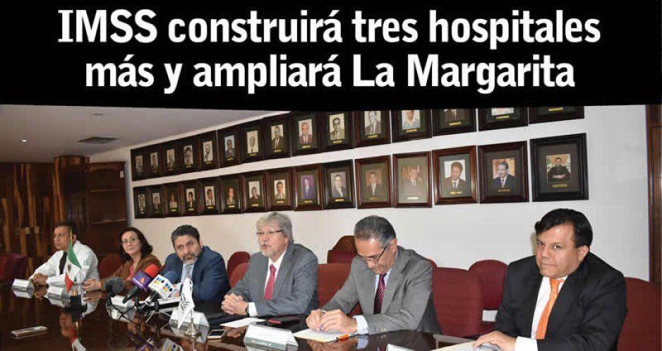 IMSS construirá tres hospitales más y ampliará La Margarita