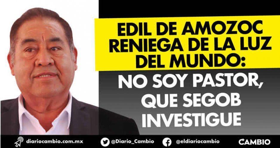 Edil de Amozoc reniega de La Luz del Mundo: no soy pastor, que Segob investigue (VIDEO)