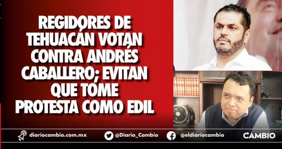 Regidores de Tehuacán votan contra Andrés  Caballero; evitan que tome protesta como edil