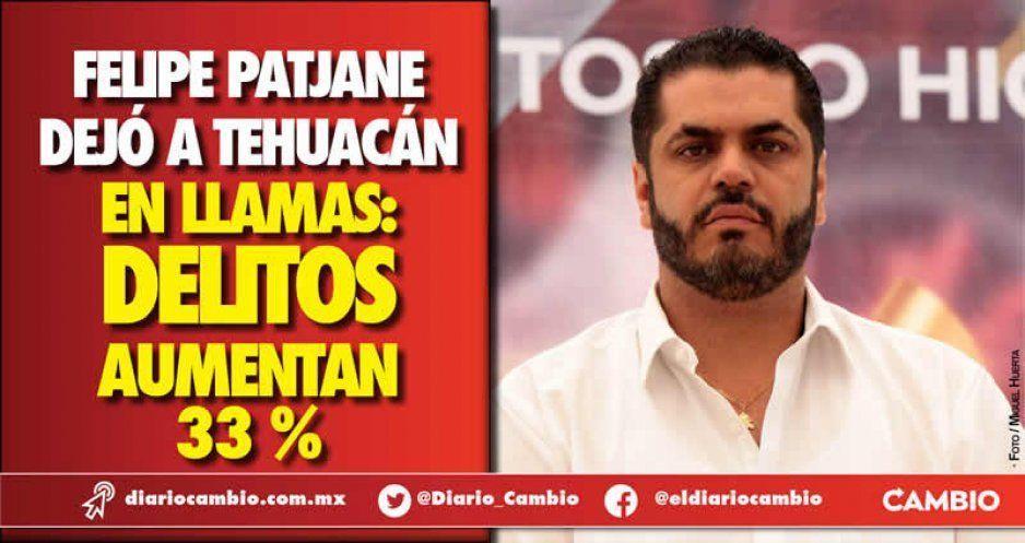 Patjane dejó incendiado Tehuacán: delitos crecen en 33 por ciento