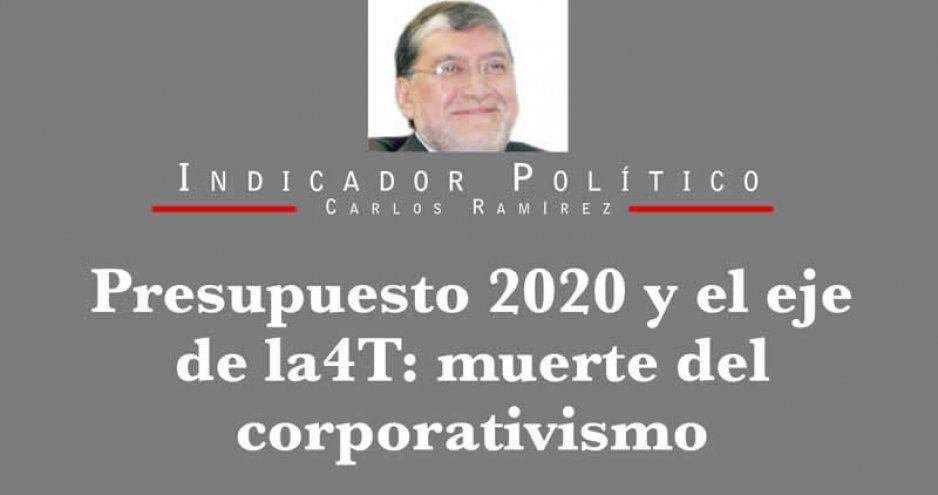 Presupuesto 2020 y el eje de la 4T: muerte del corporativismo