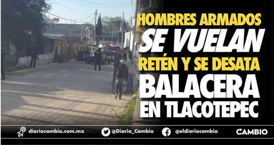Hombres armados se vuelan retén y se desata balacera en Tlacotepec