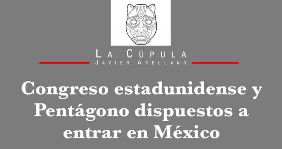 Congreso estadunidense y Pentágono dispuestos a entrar en México