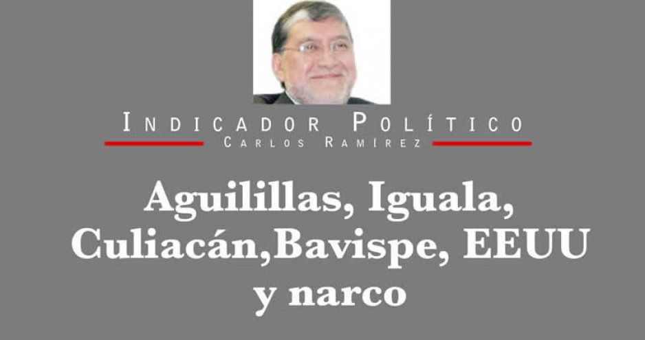 Aguilillas, Iguala, Culiacán, Bavispe, EEUU y narco