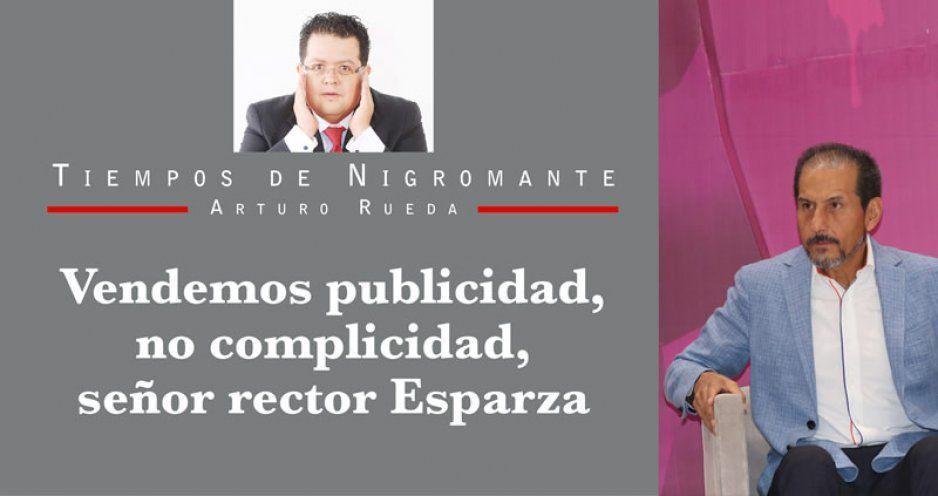 Vendemos publicidad, no complicidad, señor rector Esparza