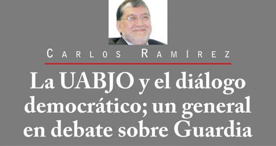 La UABJO y el diálogo democrático; un general en debate sobre Guardia