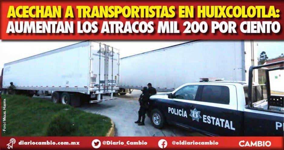 Acechan a transportistas en Huixcolotla:  aumentan los atracos mil 200 por ciento