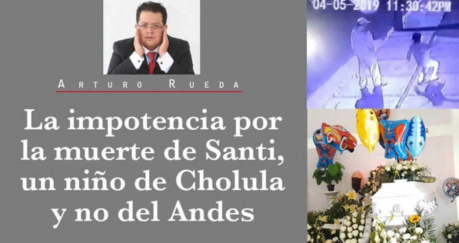 La impotencia por la muerte de Santi, un niño de Cholula y no del Andes