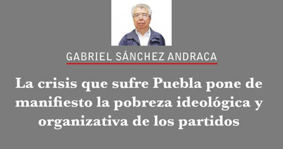 La crisis que sufre Puebla pone de manifiesto la pobreza ideológica y organizativa de los partidos