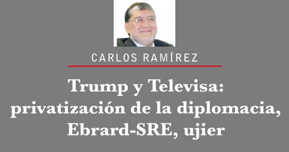 Trump y Televisa: privatización de la diplomacia, Ebrard-SRE, ujier