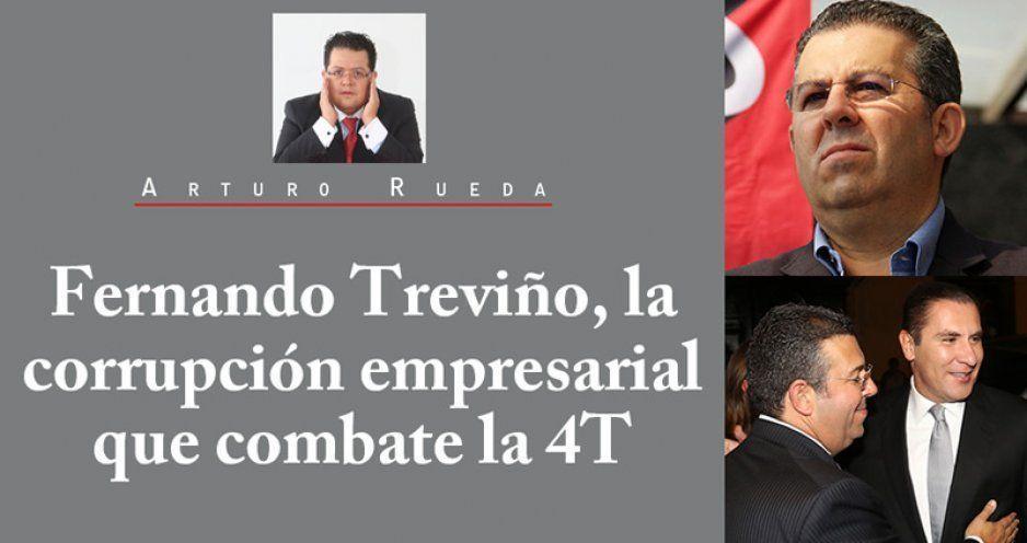 Fernando Treviño, la corrupción empresarial que combate la 4T