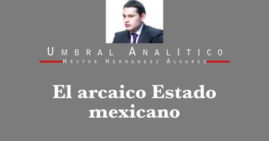 El arcaico Estado mexicano