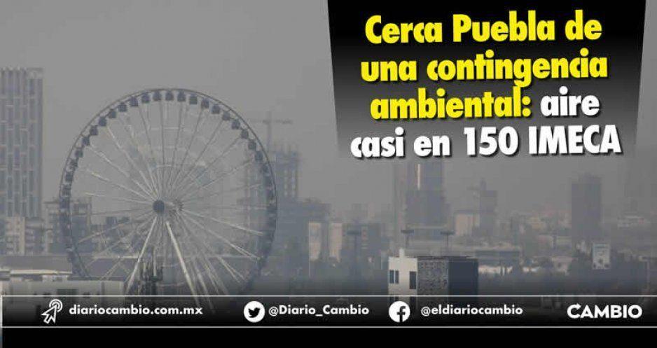 Cerca Puebla de una contingencia ambiental: aire casi en 150 IMECA (FOTOS)