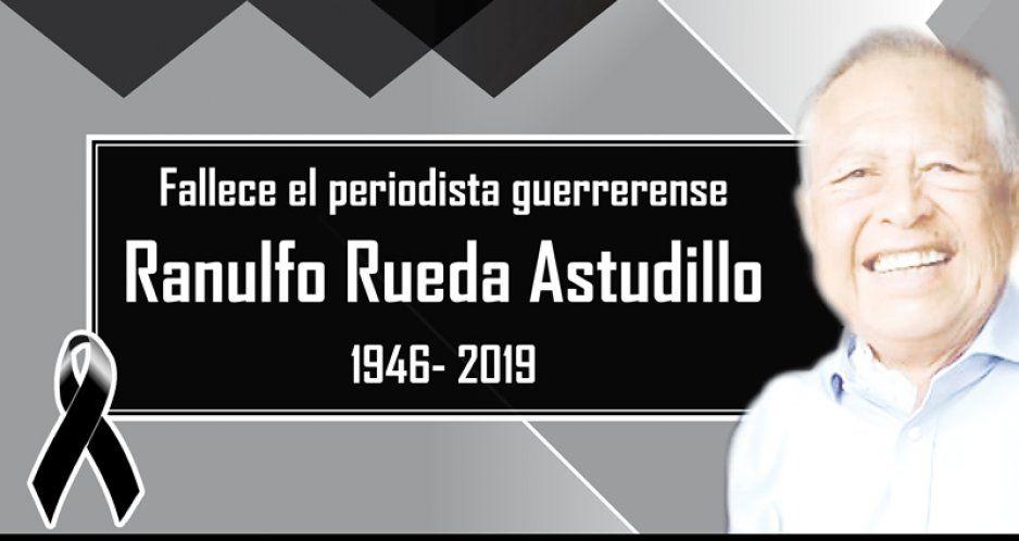 Fallece el periodista guerrerense Ranulfo Rueda Astudillo 1946- 2019