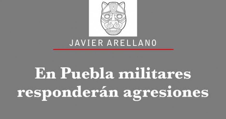 En Puebla militares responderán agresiones