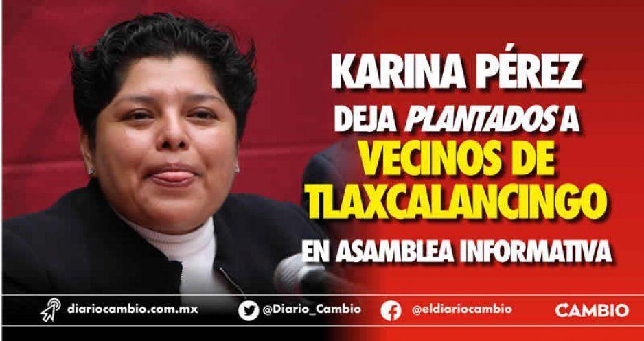 Karina Pérez deja plantados a vecinos de  Tlaxcalancingo en asamblea informativa