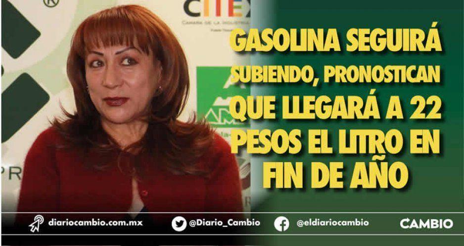 Gasolina seguirá subiendo, pronostican que llegará a 22 pesos el litro en fin de año
