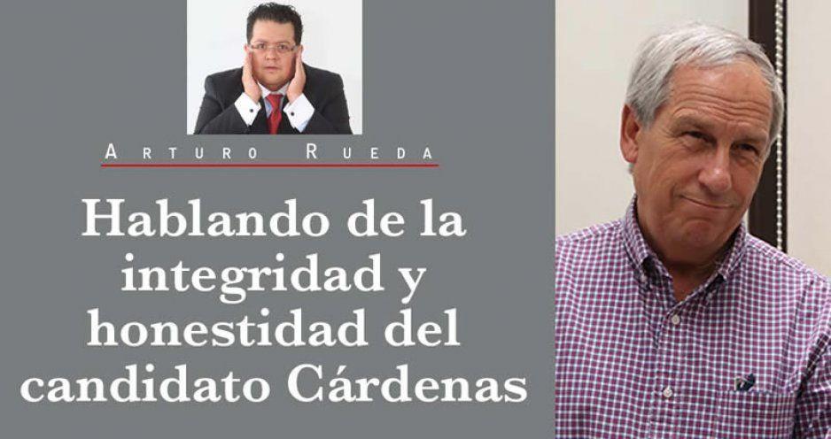 Hablando de la integridad y honestidad del candidato Cárdenas