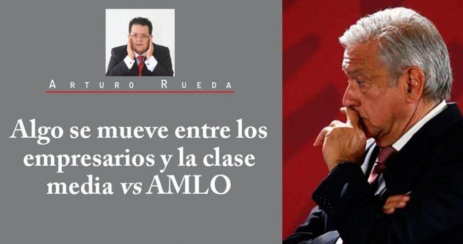Algo se mueve entre los empresarios y la clase media vs AMLO