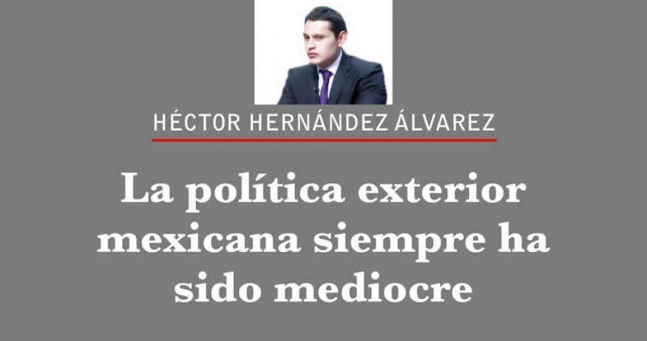 La política exterior mexicana siempre ha sido mediocre