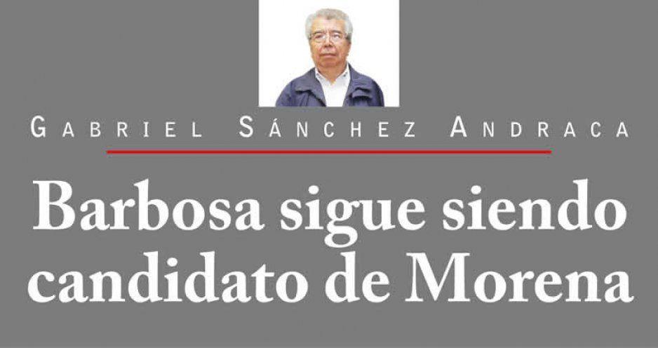 Barbosa sigue siendo candidato de Morena