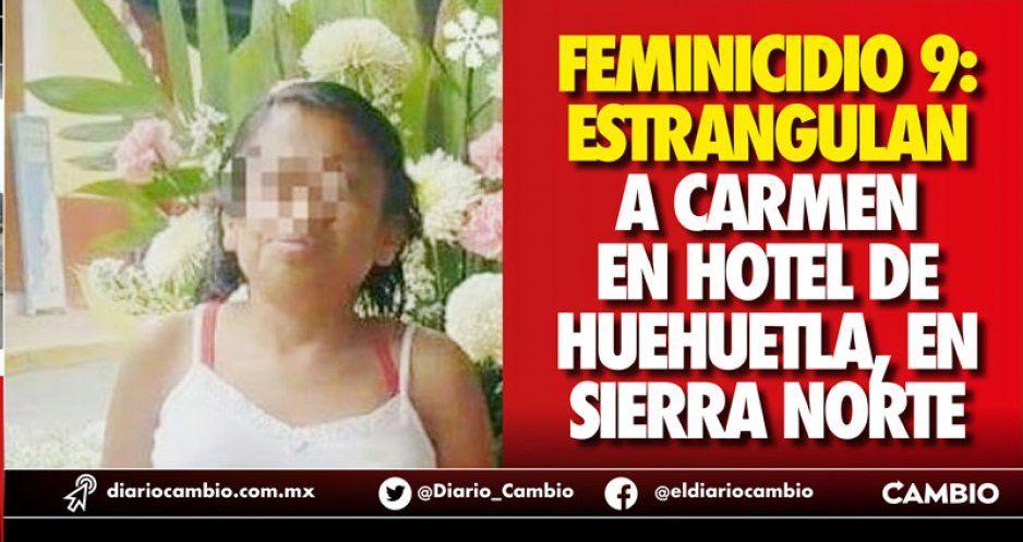 Feminicidio 9: Estrangulan a Carmen en hotel de Huehuetla, en Sierra Norte