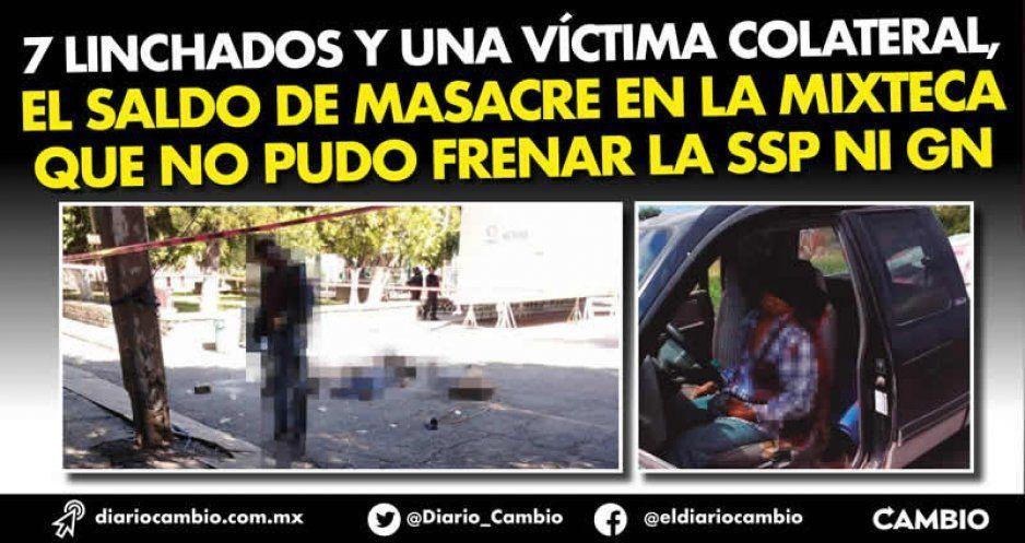 7 linchados y una víctima colateral, el saldo de masacre en la Mixteca que no pudo frenar la SSP ni GN