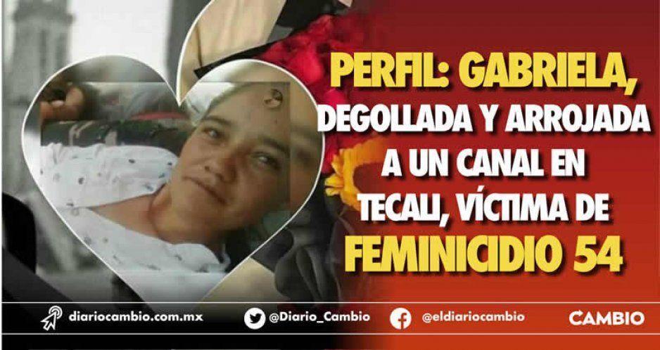 Perfil: Gabriela, degollada y arrojada a un canal en Tecali, víctima de feminicidio 54